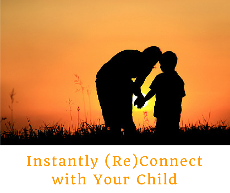 Instantly reconnect with your child