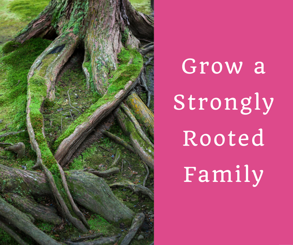 Grow a strongly rooted family