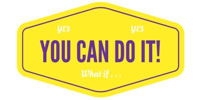 Yes, you can do it! What if...
